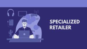 Specialized Retailer