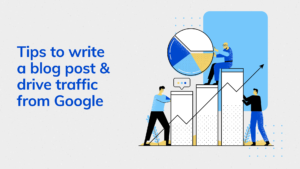 Tips to write a Blog post & drive organic traffic from Google